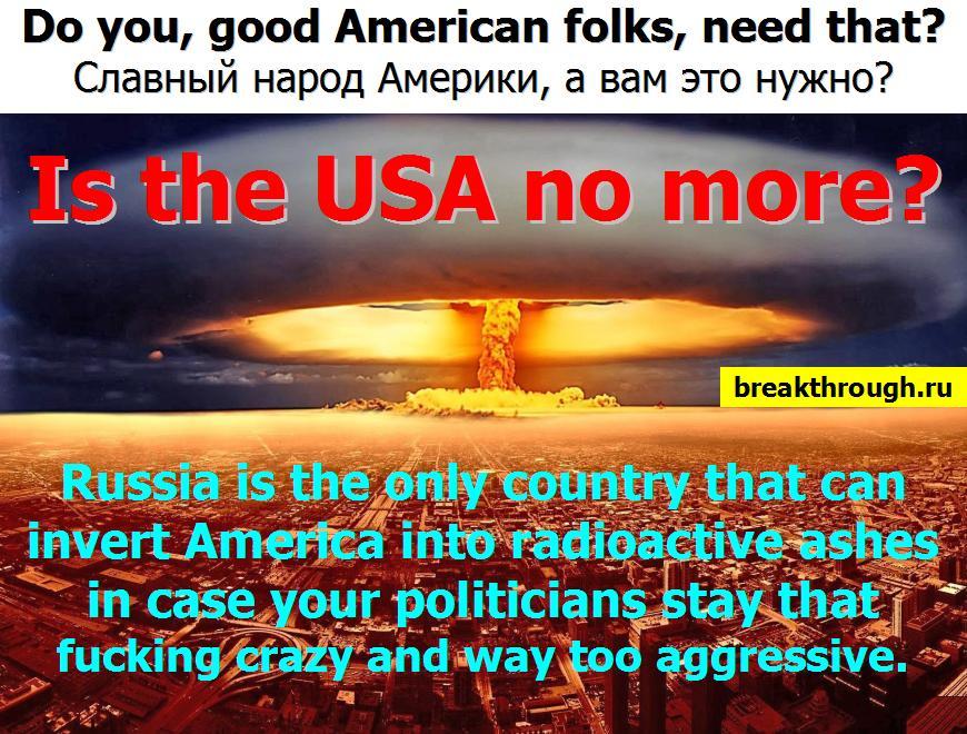 Россия единственная страна которая способна (= готова) превратить Америку Соединенные Штаты в радиоактивную пыль